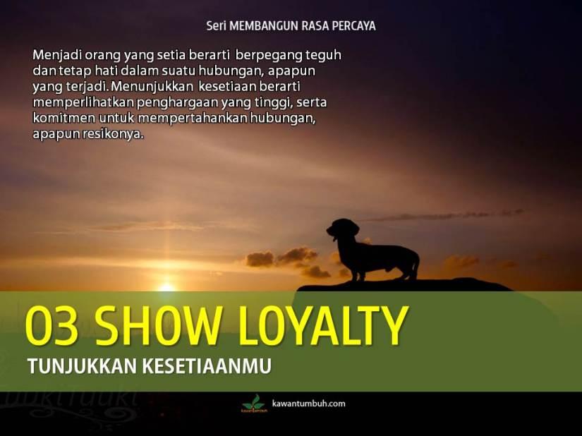 Show Loyalti - Tunjukkan Kesetiaanmu... (Seri Membangun Rasa Aman & Percaya)
